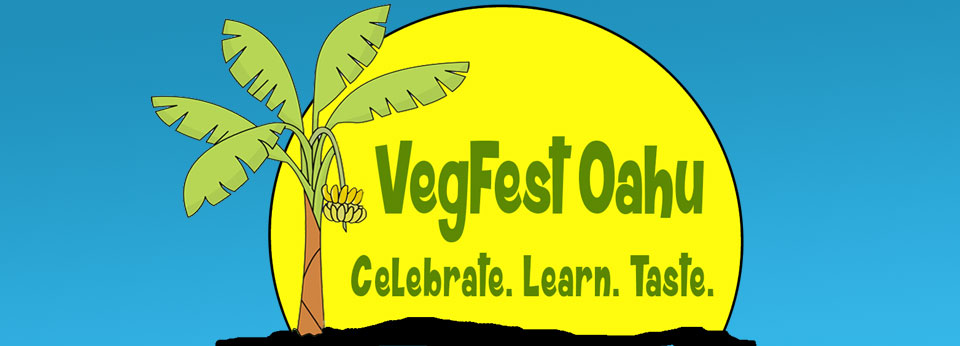 VegFest Oahu: Celebrate, Learn, Taste.